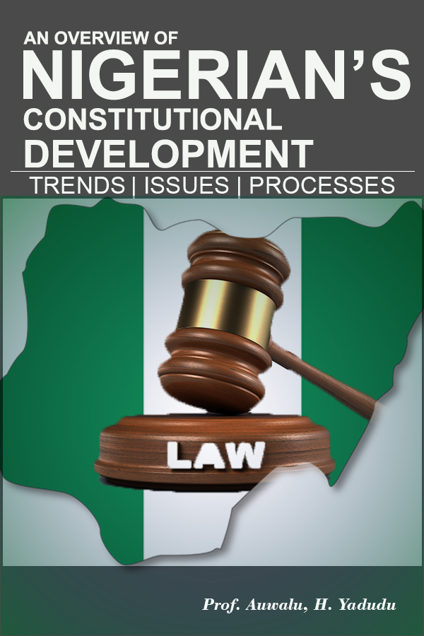 AN OVERVIEW OF NIGERIA'S CONSTITUTIONAL DEVELOPMENT: TRENDS, ISSUES AND PROCESSES